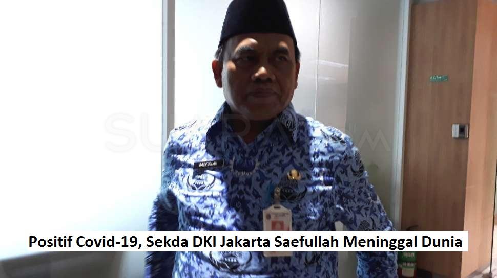 Positif Covid-19, Sekda DKI Jakarta Saefullah Meninggal Dunia
