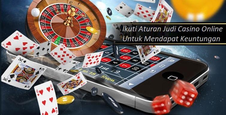 Ikuti Aturan Judi Casino Online Untuk Mendapat Keuntungan